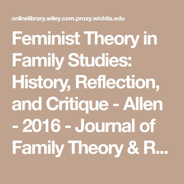 Feminist Theory in Family Studies: History, Reflection, and Critique - Allen - 2016 - Journal of Family Theory & Review - Wiley Online Library