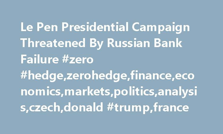 Le Pen Presidential Campaign Threatened By Russian Bank Failure #zero #hedge,zerohedge,finance,economics,markets,politics,analysis,czech,donald #trump,france http://memphis.remmont.com/le-pen-presidential-campaign-threatened-by-russian-bank-failure-zero-hedgezerohedgefinanceeconomicsmarketspoliticsanalysisczechdonald-trumpfrance/  Le Pen Presidential Campaign Threatened By Russian Bank Failure A problem has emerged for France's anti-immigrant, anti-Euro presidential frontrunner, Marine Le…