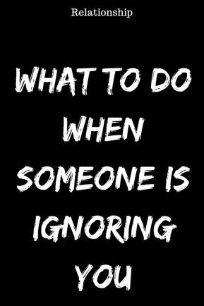 What To Do When Someone Is Ignoring You Idealcatalogs Ignoring Someone Quotes Ignore Me Quotes Feeling Ignored