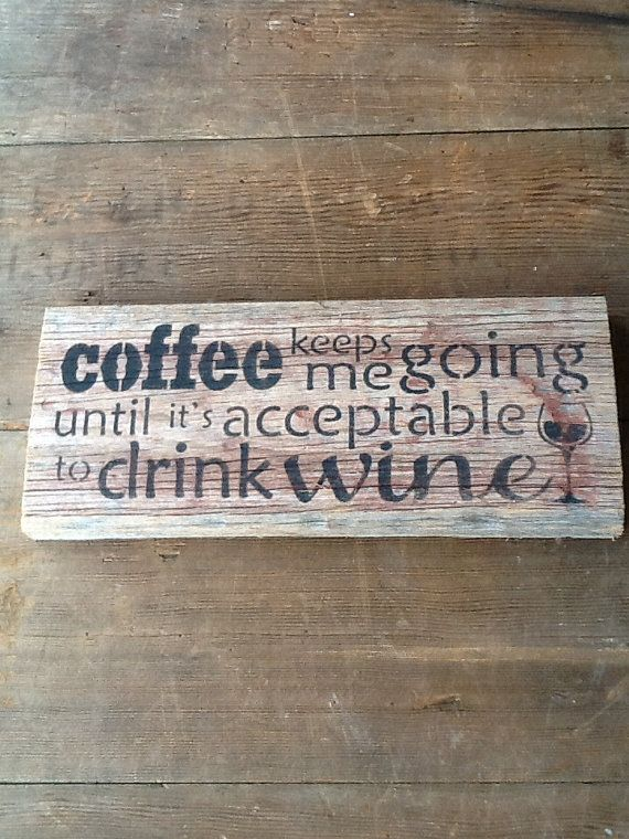 This reclaimed wood was reclaimed from a century old barn in Poland, Ohio.    It holds the humorous quote Coffee keeps me going until its acceptable