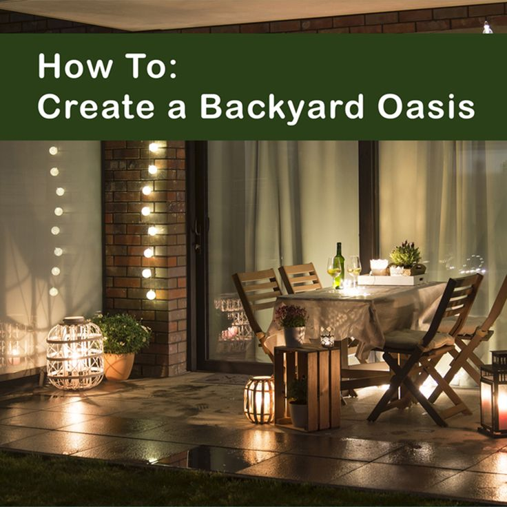 How To: Create A Backyard Oasis In 2020