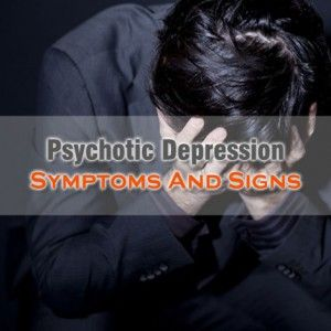 Common #Psychotic #Depression #Symptoms To Look For