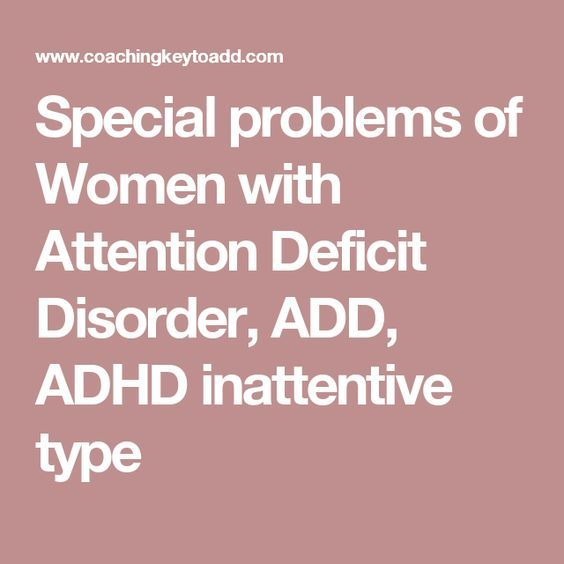 Special problems of Women with Attention Deficit Disorder, ADD, ADHD inattentive type