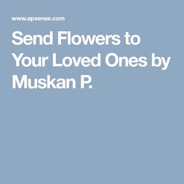 Send Flowers to Your Loved Ones by Muskan P.