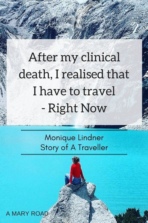 Monique Lindner realised that she need to travel after she has been clinically dead. Find out what's more in her story - Story of A Traveller