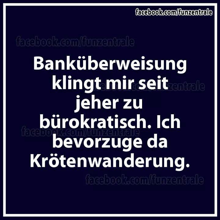Banküberweisung klingt mir seit jeher zu bürokratisch. Ich bevorzuge da Krötenwanderung.