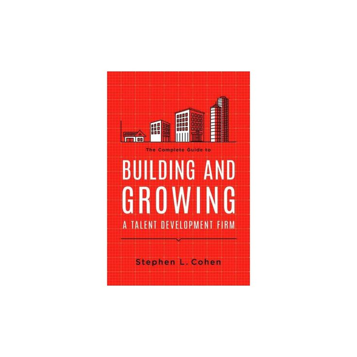 Complete Guide to Building and Growing a Talent Development Firm (Paperback) (Steve Cohen)