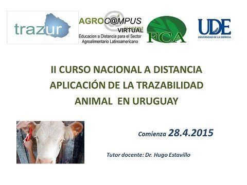 CURSO DE TRAZABILIDAD ANIMAL POR INTERNET Información y registro: http://www.fca-ude.edu.uy/aDistancia/curso_detalle.php?IdCurso=9