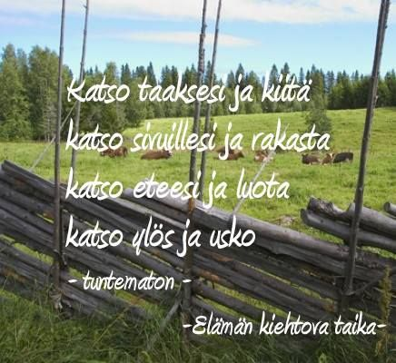 "Finnish quote: ""Look behind and thank, look at your sides and love, look forward and trust, look up and believe."""