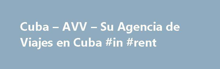 Cuba – AVV – Su Agencia de Viajes en Cuba #in #rent http://rental.nef2.com/cuba-avv-su-agencia-de-viajes-en-cuba-in-rent/  #renta de carros # 2.50 USD/dГa Boleto a reo a Cuba desde Italia, por aerol nea, charter y de ltimo minuto. Ofrecemos tambi n una vasta oferta de programas, tanto convencionales como especializados que le permitir n conocer la rica e insospechada cultura de Cuba, sus maravillosas playas de arena fina y blanca, su naturaleza extraordinaria, su historia y sus ciudades…