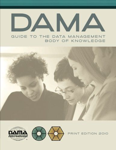 The DAMA Guide to the Data Management Body of Knowledge (DAMA-DMBOK) Print Edition 1st (first) Edition by DAMA International (2010)