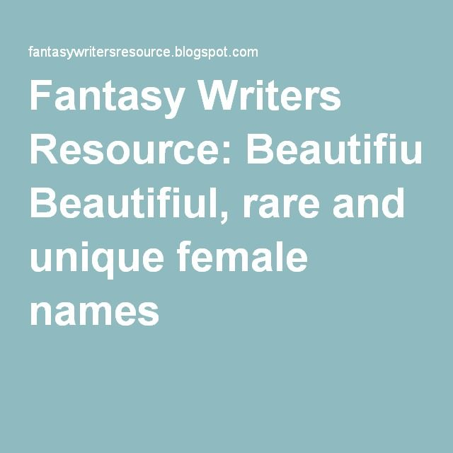 Fantasy Writers Resource: Beautifiul, rare and unique female names