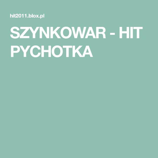 SZYNKOWAR - HIT PYCHOTKA