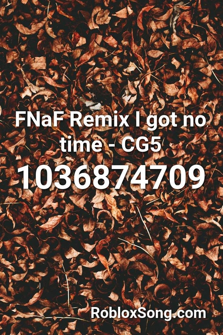Fnaf Remix I Got No Time Cg5 Roblox Id Roblox Music Codes In