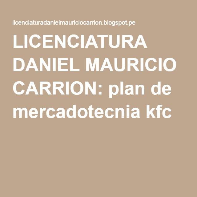 LICENCIATURA DANIEL MAURICIO CARRION: plan de mercadotecnia kfc