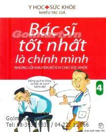 Bác Sĩ Tốt Nhất Là Chính Mình - Những Lời Khuyên Bổ Ích Cho Sức Khoẻ (Tập 4) (Tái Bản)