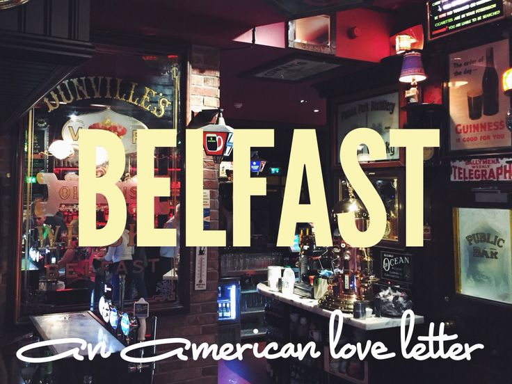 My travel guide / love letter / list of wonderful things to do in Belfast