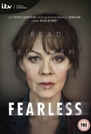 Fearless (UK-ITV-June 12, 2017) a crime thriller series written by Patrick Harbinson. Emma Banville, a human rights lawyer, attempts to prove convicted murderer Kevin Russell innocent of the murder of schoolgirl Linda Simms 14 years ago. Kevin proclaims his innocence of the crime, and Emma, believing a miscarriage of justice occurred, goes to extreme lengths to discover the truth. Stars: Helen McCrory, Wunmi Mosaku, Jonathan Forbes.