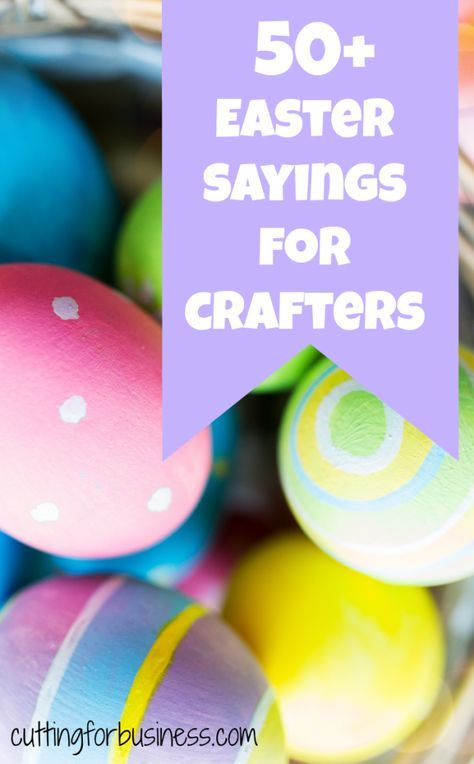 50+ Easter Sayings for Crafters - Great for Silhouette Cameo or Cricut crafters - by cuttingforbusiness.com