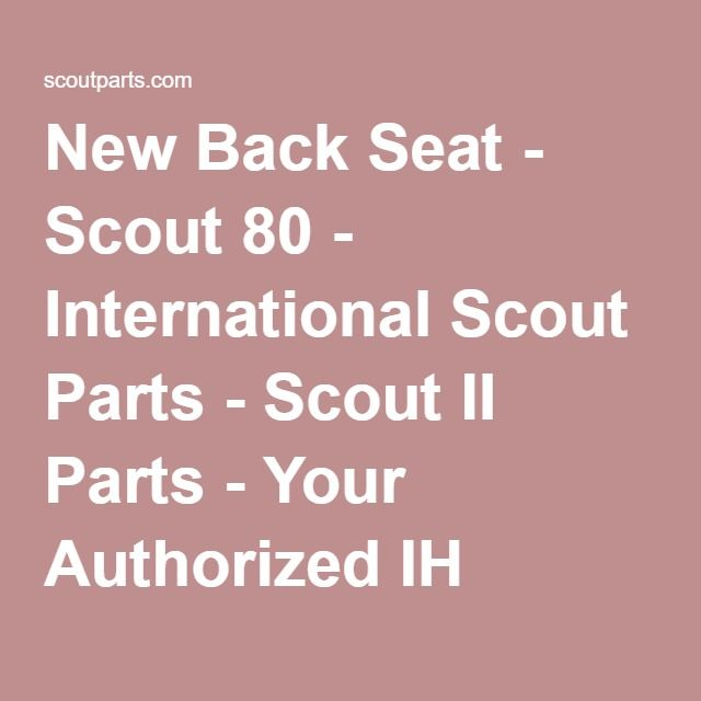 New Back Seat - Scout 80 - International Scout Parts - Scout II Parts - Your Authorized IH Lightline Dealer