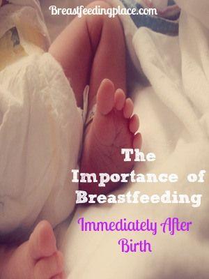 The Importance of Breastfeeding Immediately After Birth - window of opportunity  www.BreastfeedingPlace.com #birth #breastfeeding
