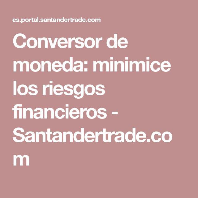 Conversor de moneda: minimice los riesgos financieros - Santandertrade.com