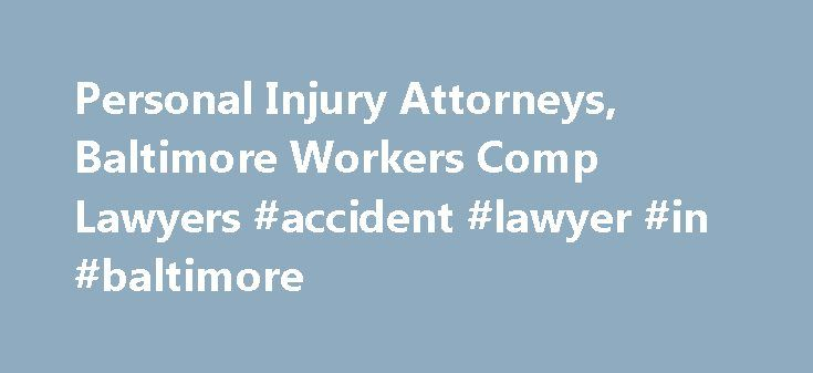 Personal Injury Attorneys, Baltimore Workers Comp Lawyers #accident #lawyer #in #baltimore http://utah.nef2.com/personal-injury-attorneys-baltimore-workers-comp-lawyers-accident-lawyer-in-baltimore/  # A+ Rating by the Better Business Bureau We are proud to be accredited by the Better Business Bureau holding an A+ Rating. As one of the leading personal injury law firms in Maryland, y ou probably came to our website because you or someone you love has been the victim of a serious injury…