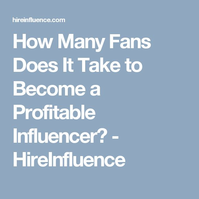 How Many Fans Does It Take to Become a Profitable Influencer? - HireInfluence