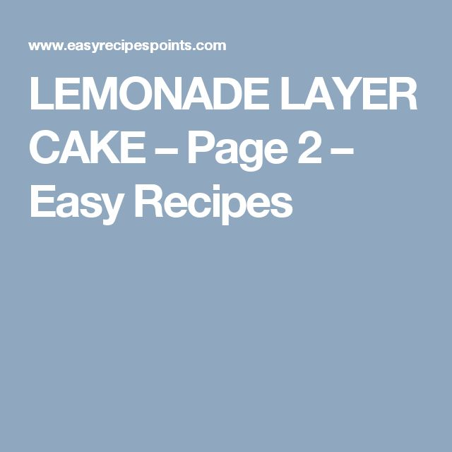 LEMONADE LAYER CAKE – Page 2 – Easy Recipes