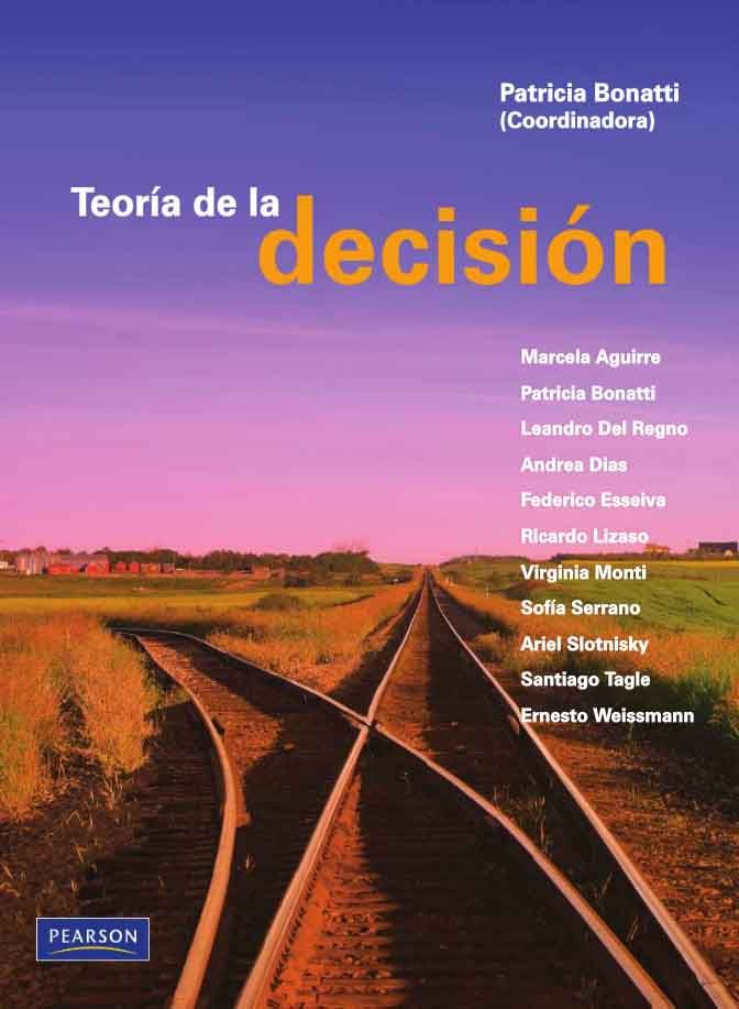 TEORÍA DE LA DECISIÓN Autor: Patricia Bonatti   Editorial: Pearson  Edición: 1 ISBN: - ISBN ebook: 9789876153249 Páginas: 472 Área: Economia y Empresa Sección: Administración