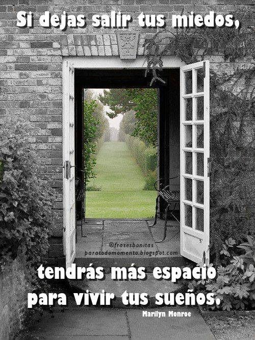 """""""Si dejas salir tus miedos, tendrás más espacio para vivir tus sueños""""  -Marilyn Monroe, actriz."""