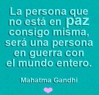 La persona que no está en #Paz consigo misma, será una persona en guerra con el mundo entero.