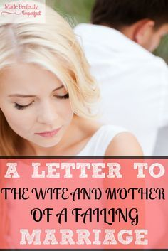 A Letter To The Wife And Mother Of A Failing Marriage My sweet friend, …