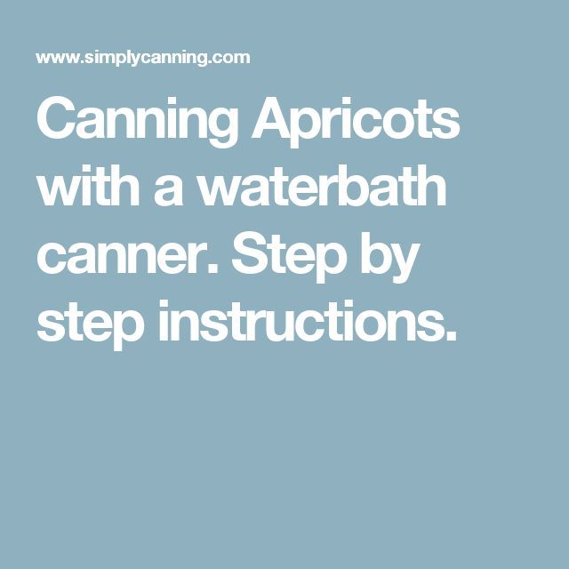 Canning Apricots with a waterbath canner. Step by step instructions.