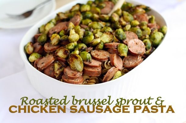 roasted brussel sprout and chicken sausage whole wheat pasta