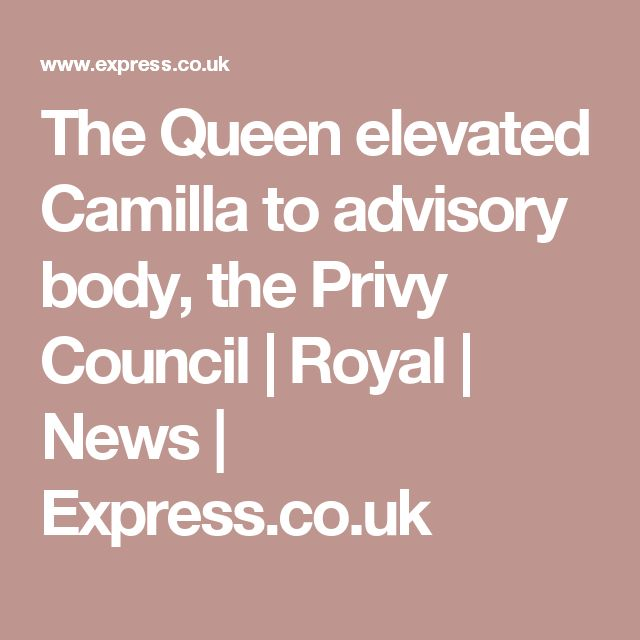 The Queen elevated Camilla to advisory body, the Privy Council | Royal | News | Express.co.uk