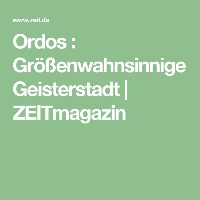 Ordos : Größenwahnsinnige Geisterstadt | ZEITmagazin