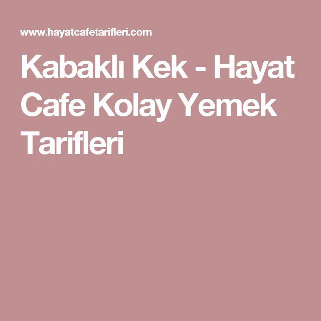 Kabaklı Kek - Hayat Cafe Kolay Yemek Tarifleri