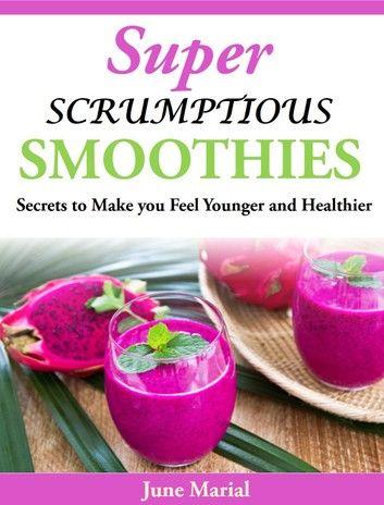 Super Scrumptious Smoothies: Geheimnisse, mit denen Sie sich jung fühlen …   – Products