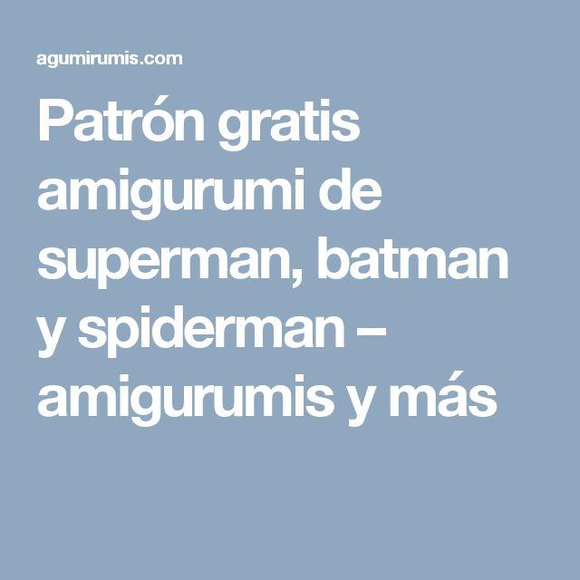 Patrón gratis amigurumi de superman, batman y spiderman – amigurumis y más