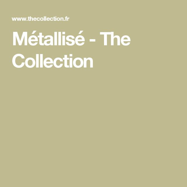 Métallisé - The Collection
