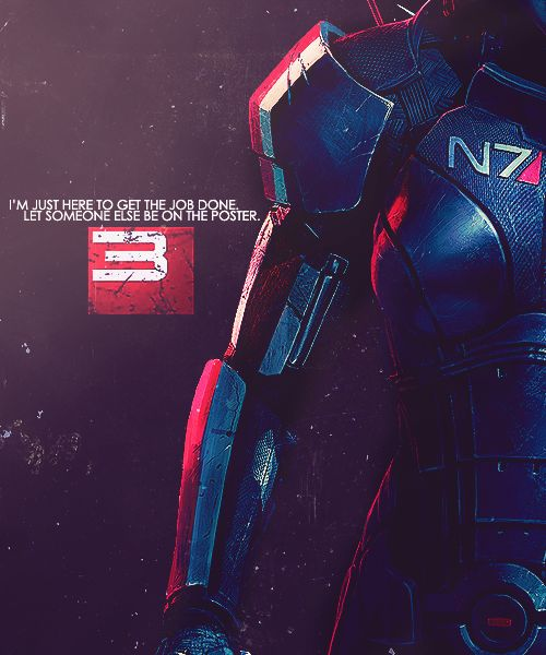 I love this quote from Shepard. It really illustrates the personality well. To Shepard, he/she is just an ordinary soldier, that's it. But in reality, we all know Shepard is more than that. Yeah Shepard!