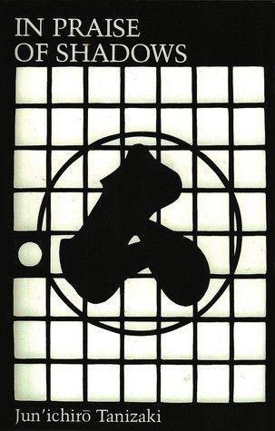 Junichiro Tanizaki : In Praise of Shadows
