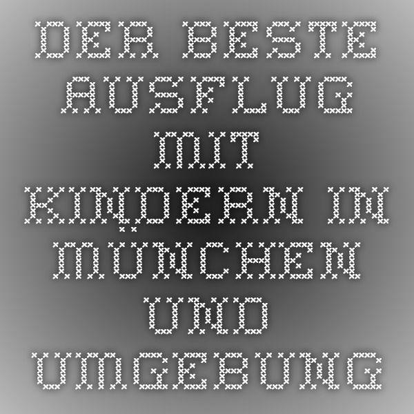 Der beste Ausflug mit Kindern in München und Umgebung