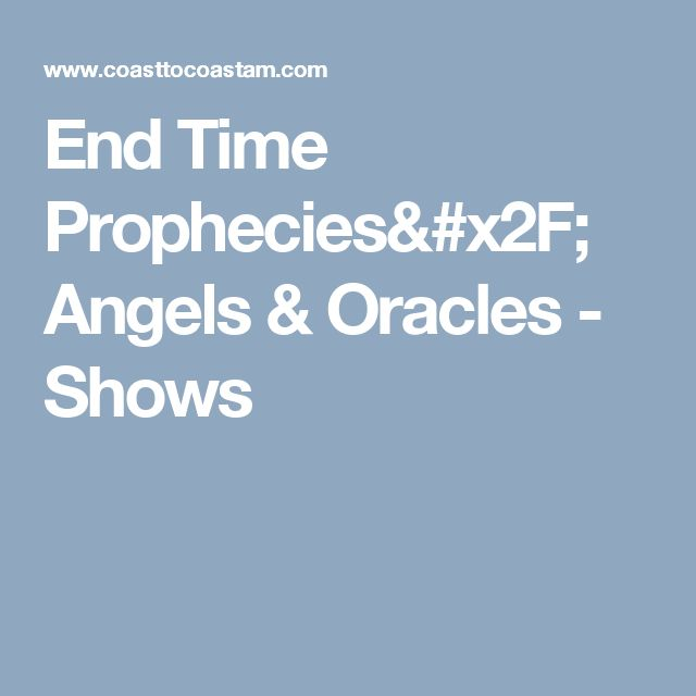 End Time Prophecies/ Angels & Oracles - Shows