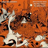 Craig Hallsworth - We're Too Far Away (My Other Future, My Other Youth)…