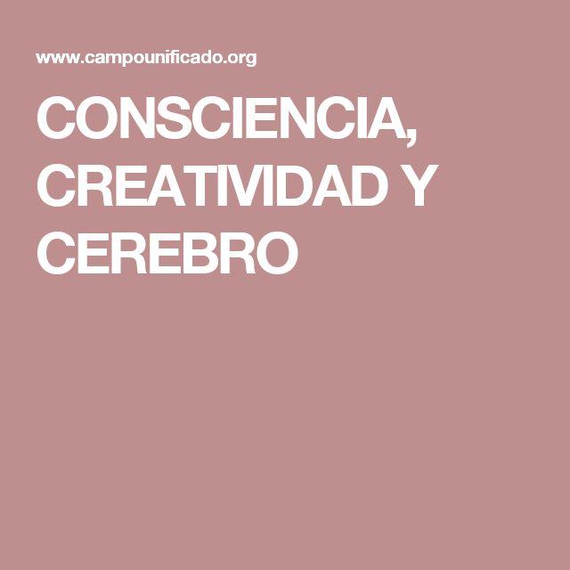 CONSCIENCIA, CREATIVIDAD Y CEREBRO