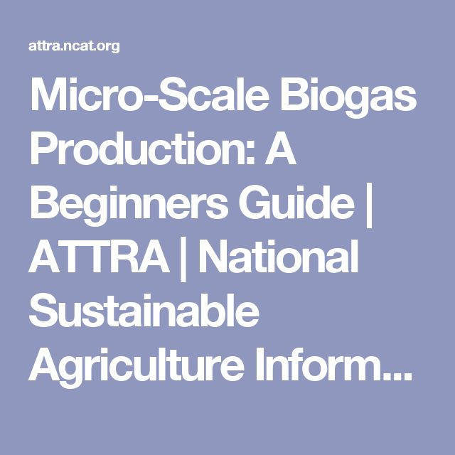 Micro-Scale Biogas Production: A Beginners Guide | ATTRA | National Sustainable Agriculture Information Service