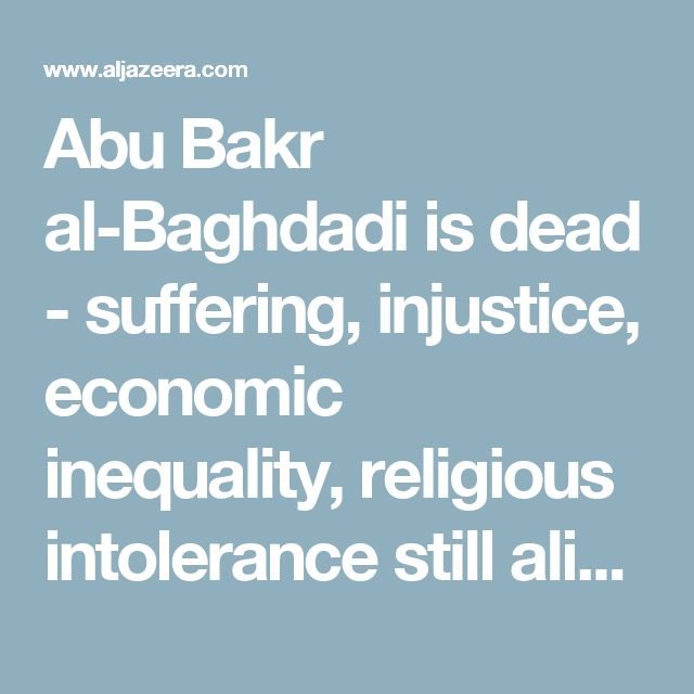 Abu Bakr al-Baghdadi is dead - suffering, injustice, economic inequality, religious intolerance still alive and thriving - Daesh will not be the last group that tries to change the world through violence