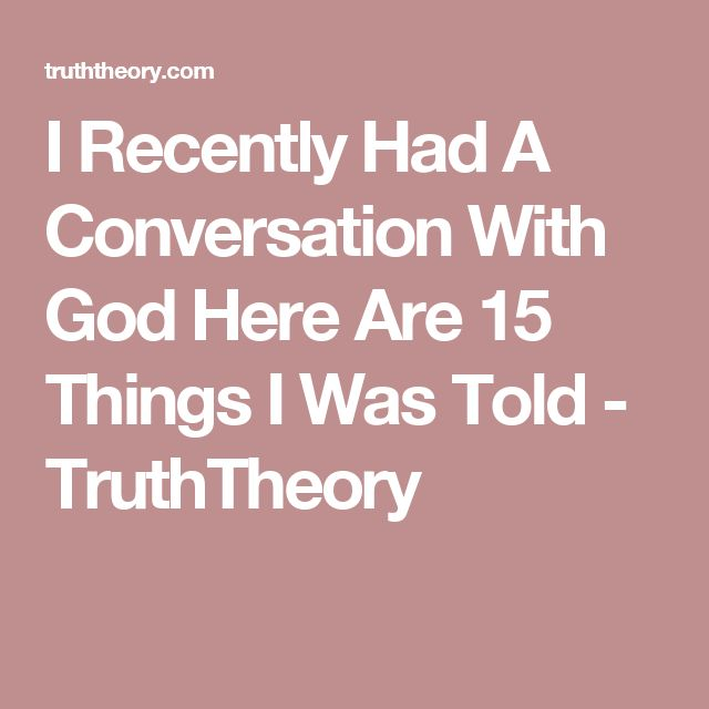 I Recently Had A Conversation With God Here Are 15 Things I Was Told - TruthTheory